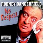 rodney dangerfield no respect.jpg