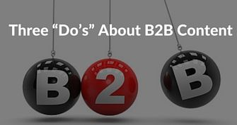 "Three ""Do's"" About B2B Content.jpg"