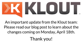 An important update from the Klout team-Please read our blog post to learn about the changes coming on Monday, April 18th.Thank you!.png
